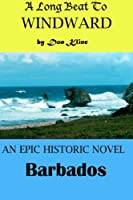 A Long Beat to Windward: A Historical Novel of Barbados