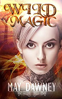 Wild Magic (The Veil Chronicles Book 1) by [Dawney, May]