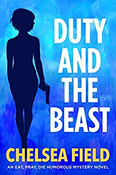 Duty and the Beast (An Eat, Pray, Die Humorous Mystery Book 5) by [Field, Chelsea]