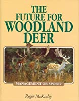 The Future for Woodland Deer: Management or Sport?