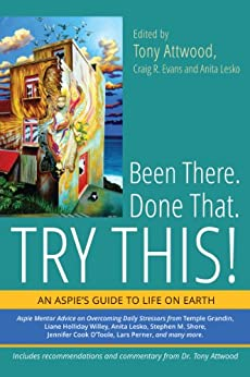 Been There. Done That. Try This!: An Aspie's Guide to Life on Earth by [Attwood, Tony, Craig R. Evans and Anita Lesko]