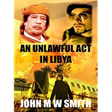 An Unlawful Act In Libya: (The Dictator Thriller Series)