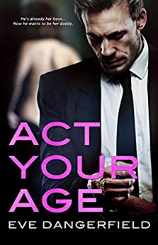 Act Your Age by [Dangerfield, Eve]