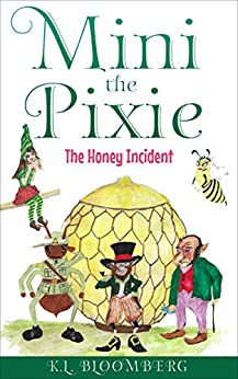 Mini the Pixie: The Honey Incident (The Adventures of Mini the Pixie Book 1) by [Bloomberg, K. L.]