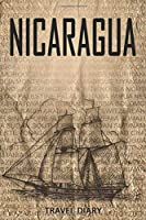 Nicaragua Travel Diary: Travel and vacation diary for Nicaragua. A logbook with important pre-made pages and many free sites for your travel memories. For a present, notebook or as a parting gift