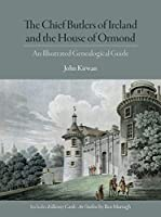 The Chief Butlers of Ireland and the House of Ormond: An Illustrated Genealogical Guide
