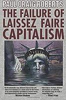 The Failure of Laissez Faire Capitalism And Economic Dissolution Of The West