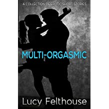 Multi-Orgasmic: A Collection of Erotic Short Stories
