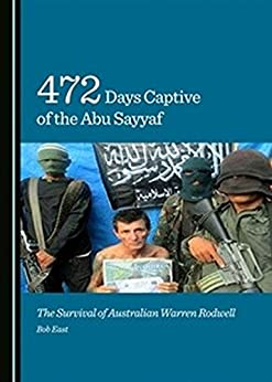 472 days Captive of the Abu Sayyaf: The Survival of Australian Warren Rodwell by [East, Dr. Bob]