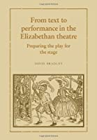 From Text to Performance in the Elizabethan Theatre: Preparing the Play for the Stage by David Bradley(2009-07-06)