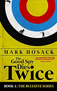 [Hosack, Mark]のThe Good Spy Dies Twice (Bullseye Book 1) (English Edition)