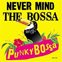 NEVER MIND THE BOSSANOVA