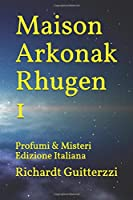 Maison Arkonak Rhugen 1: Profumi & Misteri Edizione Italiana