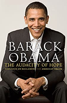 The Audacity of Hope: Thoughts on Reclaiming the American Dream by [Obama, Barack]