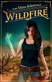 Wildfire: A Paranormal Mystery with Cowboys & Dragons by [Khan, Mina]