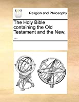 The Holy Bible Containing the Old Testament and the New, ...