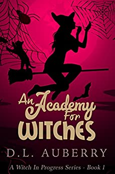 An Academy For Witches (A Witch In Progress Cozy Mystery Book 1) by [Auberry, D.L.]
