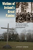 Victims of Ireland's Great Famine: The Bioarchaeology of Mass Burials at Kilkenny Union Workhouse (Bioarchaeological Interpretations of the Human Past: Local, Regional, and Global Perspectives)