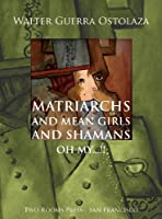Matriarchs and Mean Girls and Shamans Oh My...!!