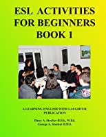 ESL Activities for Beginners Book 1: Activities for Learning English