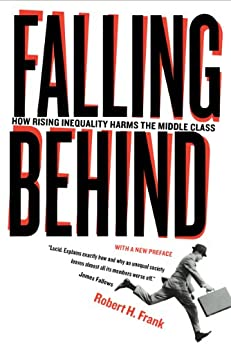 [Frank, Robert]のFalling Behind: How Rising Inequality Harms the Middle Class (Wildavsky Forum Series Book 4) (English Edition)