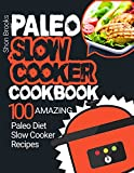Paleo Slow Cooker Cookbook: 100 Amazing Paleo Diet Slow Cooker Recipes (English Edition)