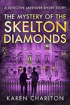 The Mystery of the Skelton Diamonds: A Detective Lavender Short Story by [Charlton, Karen]