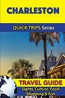 Quick Trips Charleston: Sights, Culture, Food, Shopping & Fun
