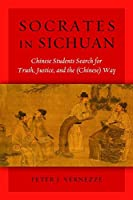 Socrates in Sichuan: Chinese Students Search for Truth, Justice, and the (Chinese) Way