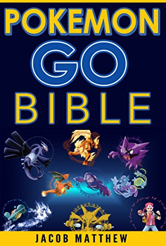 Pokemon Go Bible: The Ultimate Pokemon Go Bible, S...