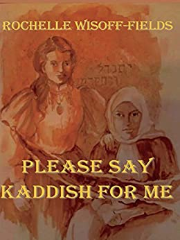 Please Say Kaddish For Me by [Wisoff-Fields, Rochelle]
