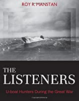 The Listeners: U-boat Hunters During the Great War (Garnet Books)