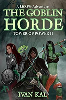 The Goblin Horde: A LitRPG Adventure (Tower of Power Book 2) by [Kal, Ivan]