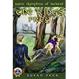 The King's Prey: Saint Dymphna of Ireland (God's Forgotten Friends: Lives of Little-known Saints) (English Edition)