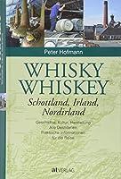 Whisky Whiskey: Schottland, Irland, Nordirland. Geschichte, Kultur, Herstellung. Alle Destillerien. Praktische Informationen fuer die Reise.
