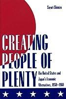 Creating People of Plenty: The United States and Japan's Economic Alternatives, 1950-1960
