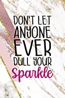 Don't Let Anyone Ever Dull Your Sparkle: Sparkle Journal Composition Blank Lined Diary Notepad 120 Pages Paperback