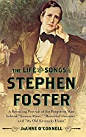 """The Life and Songs of Stephen Foster: A Revealing Portrait of the Forgotten Man Behind """"Swanee River,"""" """"Beautiful Dreamer,"""" and """"My Old Kentucky Home"""""""