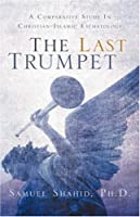 The Last Trumpet: A Comparative Study in Christian-Islamic Eschatology