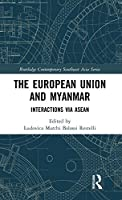 The European Union and Myanmar: Interactions via ASEAN (Routledge Contemporary Southeast Asia Series)