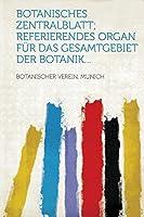 Botanisches Zentralblatt; Referierendes Organ Fuer Das Gesamtgebiet Der Botanik...