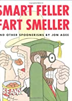 Smart Feller Fart Smeller and Other Spoonerisms