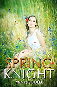 [Hoddell, Mia]のSpring Knight: Young Adult Romance Novella (A Seasons of Change Standalone Book 4) (English Edition)