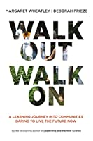 Walk Out Walk On: A Learning Journey into Communities Daring to Live the Future Now (Currents)