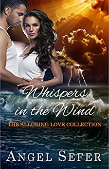 Whispers in the Wind (The Alluring Love Collection Book 1) by [Sefer, Angel]