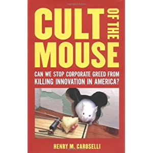 Cult of the Mouse: Is Runaway Corporate Greed Killing Innovation in America?
