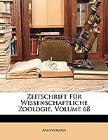 Zeitschrift Fur Wissenschaftliche Zoologie, Volume 68