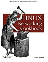 Linux Networking Cookbook: From Asterisk to Zebra with Easy-to-Use Recipes by Carla Schroder(2007-12-06)