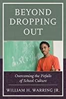 Beyond Dropping Out: Overcoming the Pitfalls of School Culture