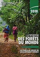 La Situation des Forets du Monde 2018 (SOFO): Les Forets au Service du Developpement Durable